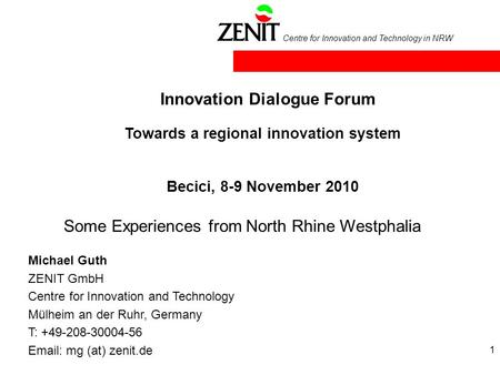 Centre for Innovation and Technology in NRW 1 Innovation Dialogue Forum Michael Guth ZENIT GmbH Centre for Innovation and Technology Mülheim an der Ruhr,