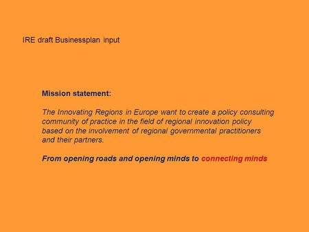 Mission statement: The Innovating Regions in Europe want to create a policy consulting community of practice in the field of regional innovation policy.