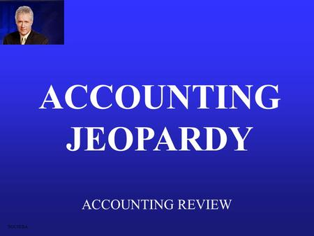 ACCOUNTING REVIEW ACCOUNTING JEOPARDY DOCSEDA Debit/CreditAdjustments Income Statement Balance SheetStatement of Equity 100 200 300 400 500.
