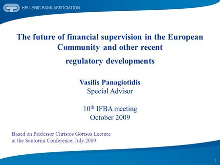 1 The future of financial supervision in the European Community and other recent regulatory developments Vasilis Panagiotidis Special Advisor 10 th IFBA.