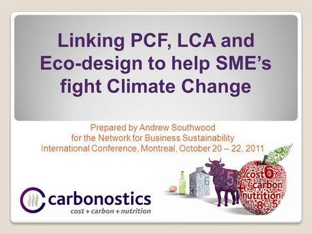Linking PCF, LCA and Eco-design to help SMEs fight Climate Change Prepared by Andrew Southwood for the Network for Business Sustainability International.