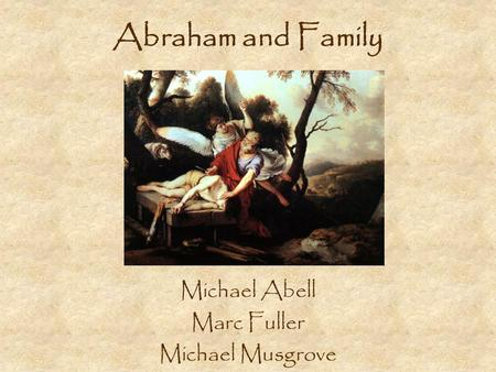 Abraham and Family Michael Abell Marc Fuller Michael Musgrove.
