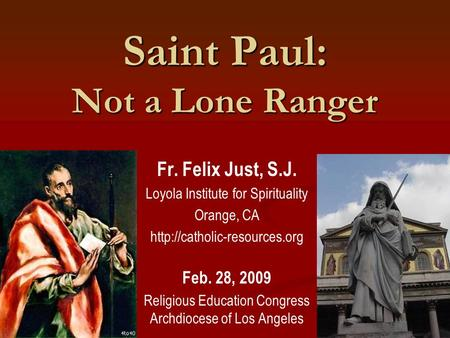 Saint Paul: Not a Lone Ranger Fr. Felix Just, S.J. Loyola Institute for Spirituality Orange, CA  Feb. 28, 2009 Religious Education.