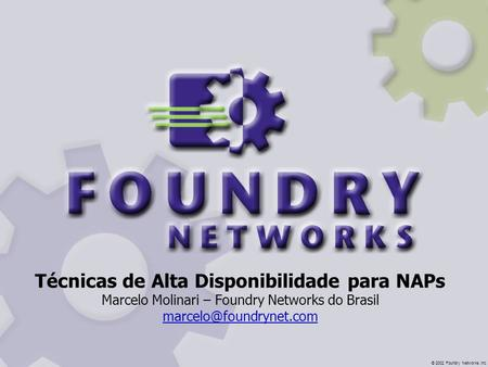 © 2002 Foundry Networks, Inc. Técnicas de Alta Disponibilidade para NAPs Marcelo Molinari – Foundry Networks do Brasil