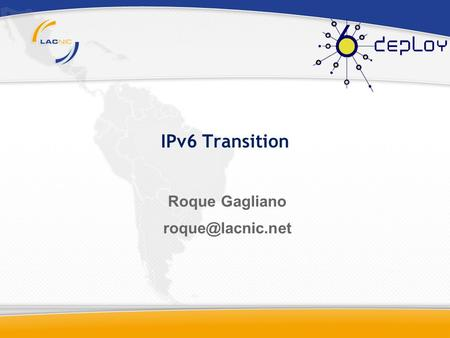 IPv6 Transition Roque Gagliano What is transition? IPv4 only.IPv4 Only 1996 - 6Bone is borned IPv4 Only Experimental IPv6. Majority:
