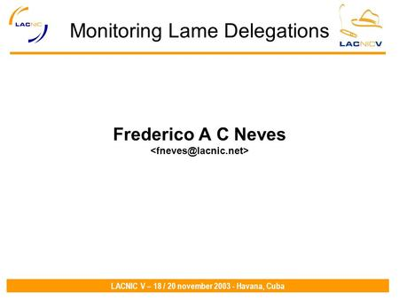 LACNIC V – 18 / 20 november 2003 - Havana, Cuba Monitoring Lame Delegations Frederico A C Neves.