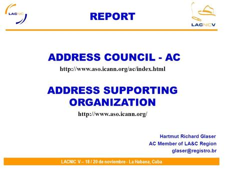 LACNIC V – 18 / 20 de noviembre - La Habana, Cuba REPORT ADDRESS COUNCIL - AC  ADDRESS SUPPORTING ORGANIZATION