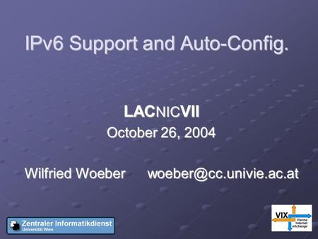 IPv6 Support and Auto-Config. LAC NIC VII October 26, 2004 Wilfried