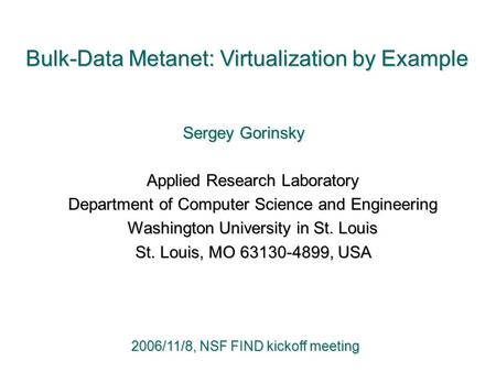 Bulk-Data Metanet: Virtualization by Example Sergey Gorinsky Applied Research Laboratory Applied Research Laboratory Department of Computer Science and.