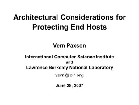 Architectural Considerations for Protecting End Hosts Vern Paxson International Computer Science Institute and Lawrence Berkeley National Laboratory