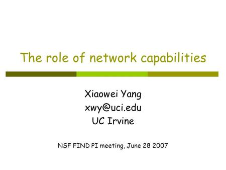 The role of network capabilities Xiaowei Yang UC Irvine NSF FIND PI meeting, June 28 2007.
