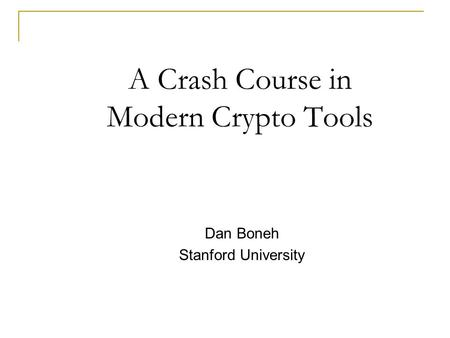 A Crash Course in Modern Crypto Tools Dan Boneh Stanford University.