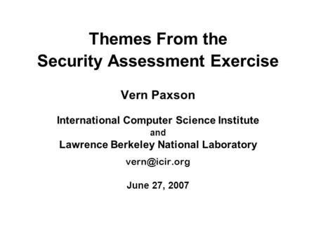 Themes From the Security Assessment Exercise Vern Paxson International Computer Science Institute and Lawrence Berkeley National Laboratory