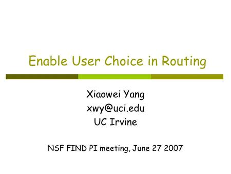 Enable User Choice in Routing Xiaowei Yang UC Irvine NSF FIND PI meeting, June 27 2007.