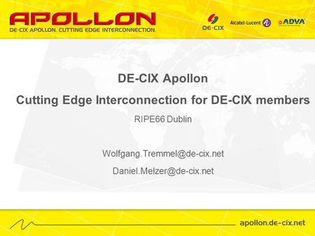 DE-CIX Apollon Cutting Edge Interconnection for DE-CIX members RIPE66 Dublin
