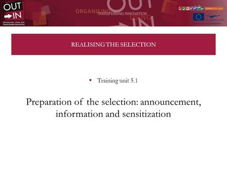 REALISING THE SELECTION Training unit 5.1 Preparation of the selection: announcement, information and sensitization.
