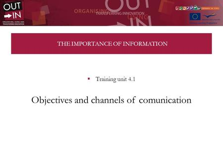 THE IMPORTANCE OF INFORMATION Training unit 4.1 Objectives and channels of comunication.