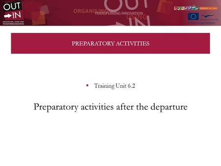 PREPARATORY ACTIVITIES Training Unit 6.2 Preparatory activities after the departure.