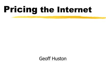 Pricing the Internet Geoff Huston. Issues Covered Cost Identification Pricing Policies.