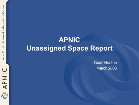 APNIC Unassigned Space Report Geoff Huston March 2003.