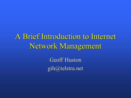 A Brief Introduction to Internet Network Management Geoff Huston