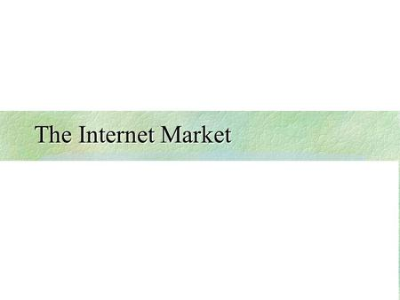 The Internet Market. ISP Economics The ISP business is a repackaging of carriage offerings, combining IT capabilities with data transmission services.