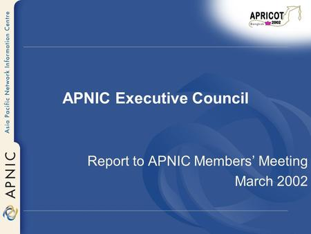 APNIC Executive Council Report to APNIC Members Meeting March 2002.
