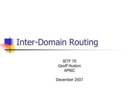 Inter-Domain Routing IETF 70 Geoff Huston APNIC December 2007.