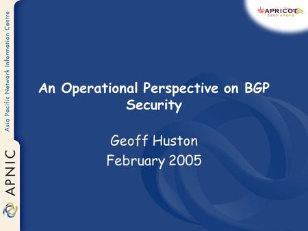 An Operational Perspective on BGP Security Geoff Huston February 2005.
