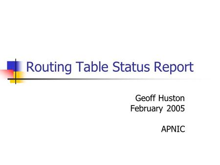 Routing Table Status Report Geoff Huston February 2005 APNIC.