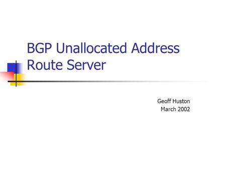 BGP Unallocated Address Route Server Geoff Huston March 2002.