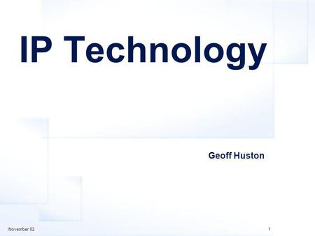 November 021 IP Technology Geoff Huston. November 022 Overview A quick skate across the top of an entire suite of technology- based issues that exist.
