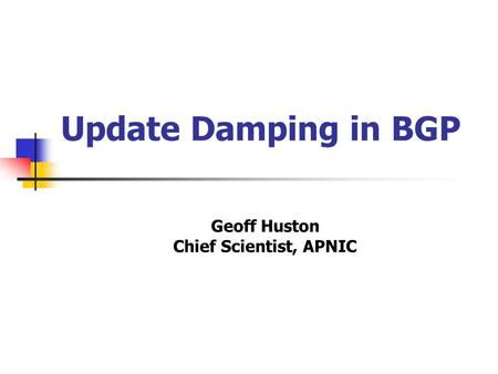 Update Damping in BGP Geoff Huston Chief Scientist, APNIC.