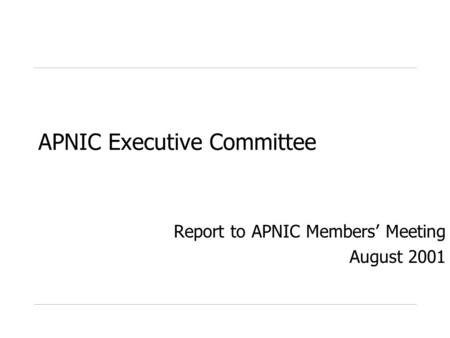 APNIC Executive Committee Report to APNIC Members Meeting August 2001.