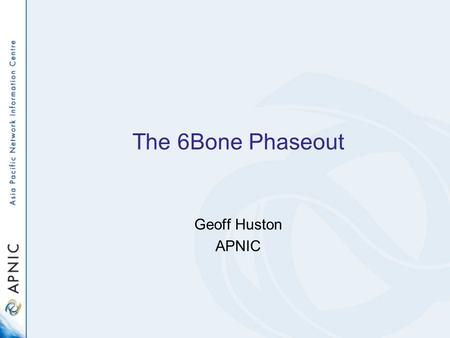 The 6Bone Phaseout Geoff Huston APNIC. IPv6 Route Table Size: 2003-2006 IXP More Specifics Ghost Route removal 6Bone Removal.