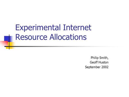 Experimental Internet Resource Allocations Philip Smith, Geoff Huston September 2002.