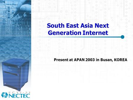 South East Asia Next Generation Internet Present at APAN 2003 in Busan, KOREA.