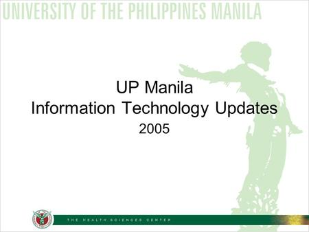 UP Manila Information Technology Updates 2005. Highlights Bandwidth Estimated number of computers connected to the network Computer to Student Ratio Bandwidth.