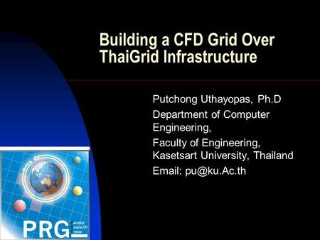 Building a CFD Grid Over ThaiGrid Infrastructure Putchong Uthayopas, Ph.D Department of Computer Engineering, Faculty of Engineering, Kasetsart University,