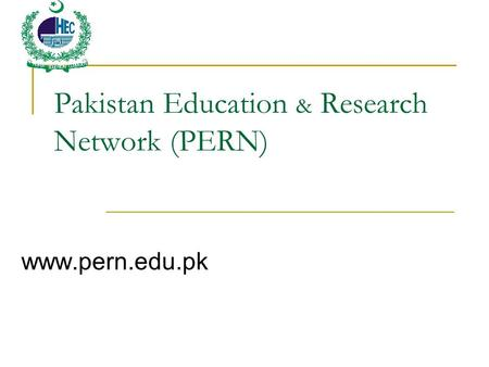 Pakistan Education & Research Network (PERN) www.pern.edu.pk.