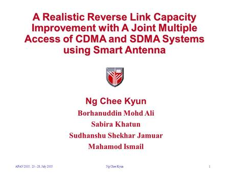 APAN 2005, 23 - 28, July 2005Ng Chee Kyun1 A Realistic Reverse Link Capacity Improvement with A Joint Multiple Access of CDMA and SDMA Systems using Smart.
