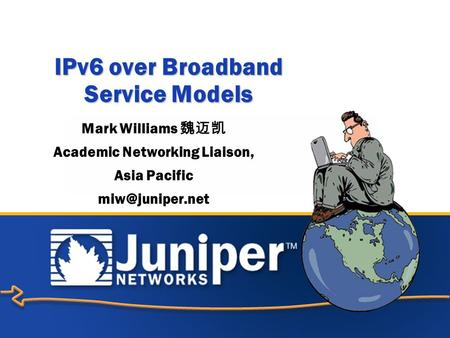 1 Copyright © 2003 Juniper Networks, Inc. Proprietary and Confidentialwww.juniper.net Mark Williams Academic Networking Liaison, Asia Pacific