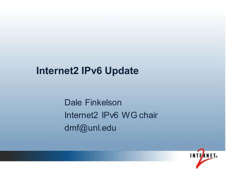 Internet2 IPv6 Update Dale Finkelson Internet2 IPv6 WG chair