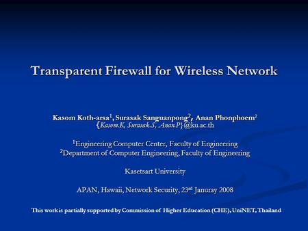 Transparent Firewall for Wireless Network Kasom Koth-arsa 1, Surasak Sanguanpong 2, Anan Phonphoem 2 {Kasom.K, Surasak.S, 1 Engineering.