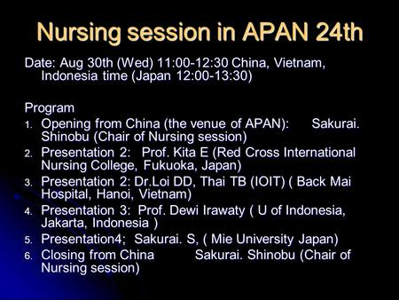 Nursing session in APAN 24th Date: Aug 30th (Wed) 11:00-12:30 China, Vietnam, Indonesia time (Japan 12:00-13:30) Program 1. Opening from China (the venue.