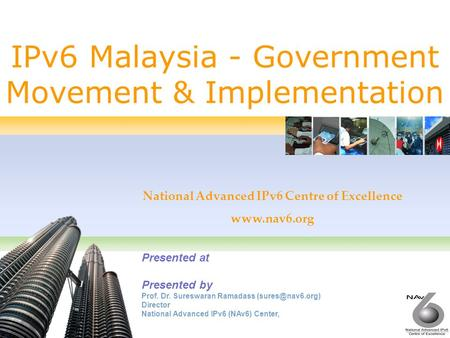 1 IPv6 Malaysia - Government Movement & Implementation Presented at Presented by Prof. Dr. Sureswaran Ramadass Director National Advanced.