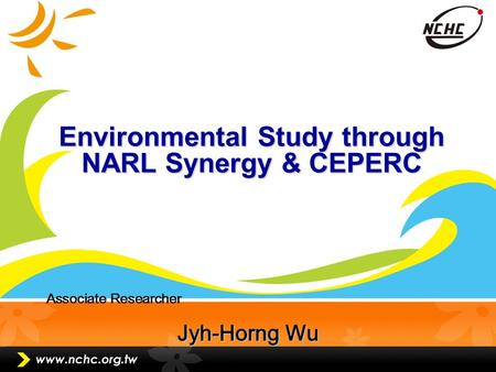 Page 1 Environmental Study through NARL Synergy & CEPERC Associate Researcher Jyh-Horng Wu.