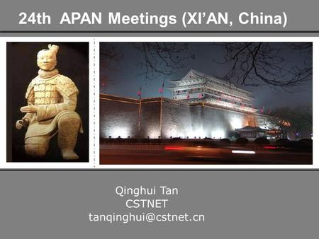 24th APAN Meetings (XIAN, China) Qinghui Tan CSTNET