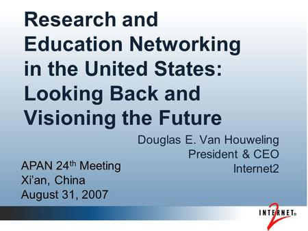 Research and Education Networking in the United States: Looking Back and Visioning the Future Douglas E. Van Houweling President & CEO Internet2 APAN 24.