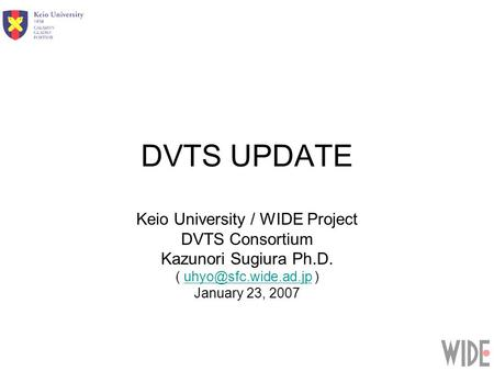 DVTS UPDATE Keio University / WIDE Project DVTS Consortium Kazunori Sugiura Ph.D. (  January 23, 2007.